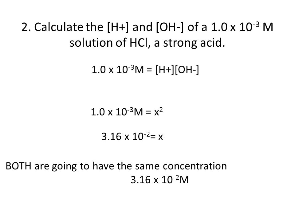 2. Calculate the [H+] and [OH‐] of a 1